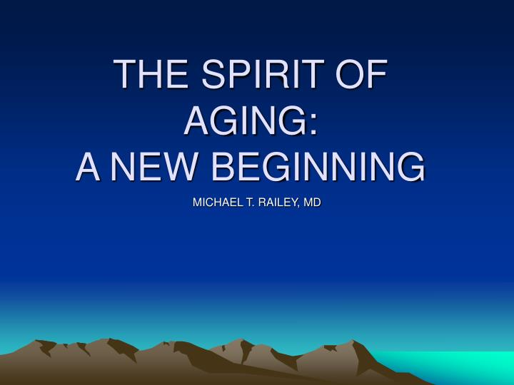 the spirit of aging a new beginning n.