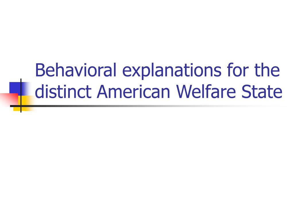 Behavioral explanations for the distinct American Welfare State