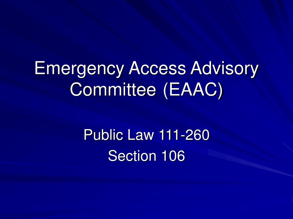 Emergency Access Advisory Committee	 (EAAC)