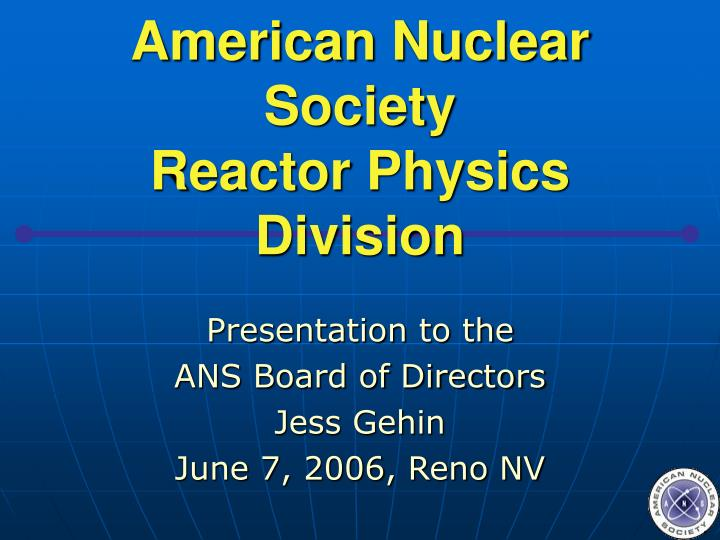 american nuclear society reactor physics division n.