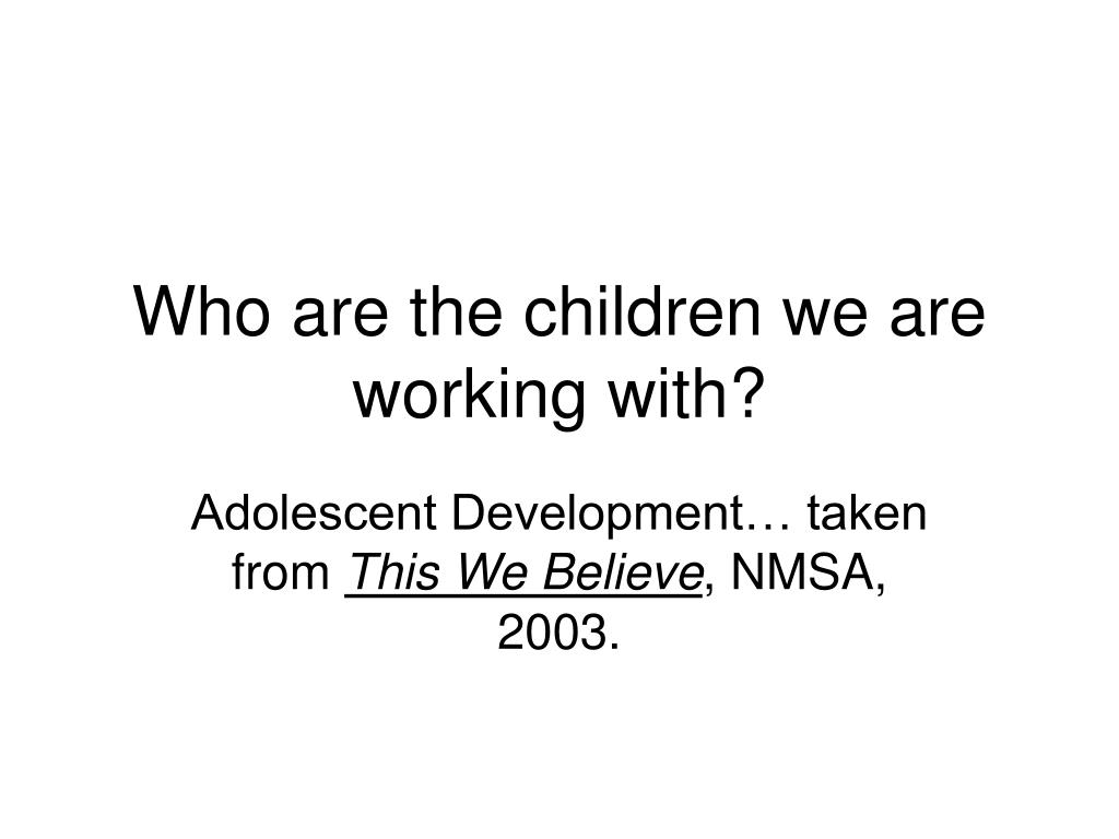 Who are the children we are working with?