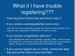 what if i have trouble registering