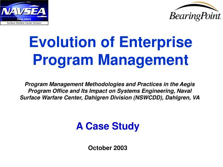 Program Management Methodologies and Practices in the Aegis Program Office and Its Impact on Systems...