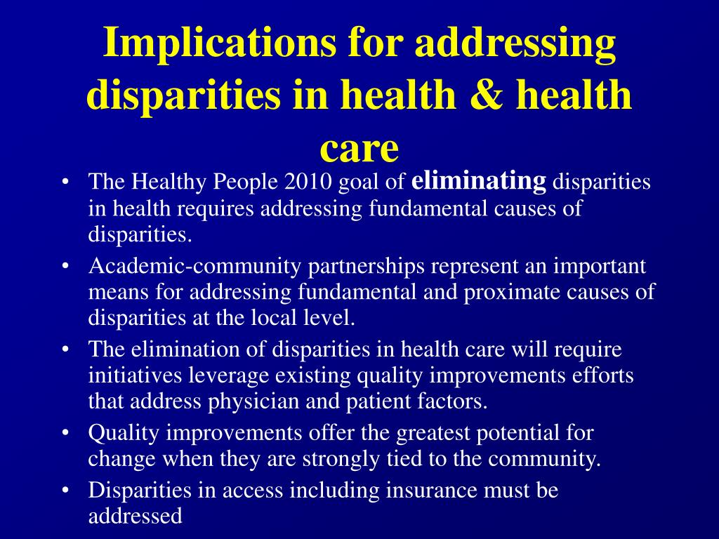 Implications for addressing disparities in health & health care