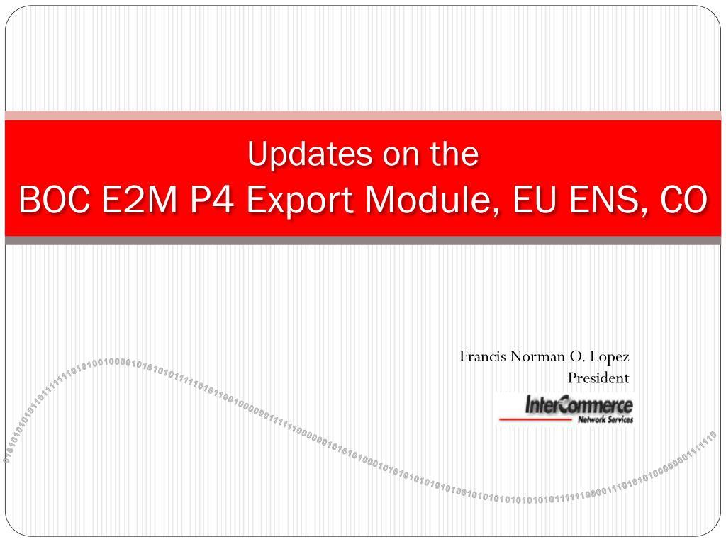 updates on the boc e2m p4 export module eu ens co l.