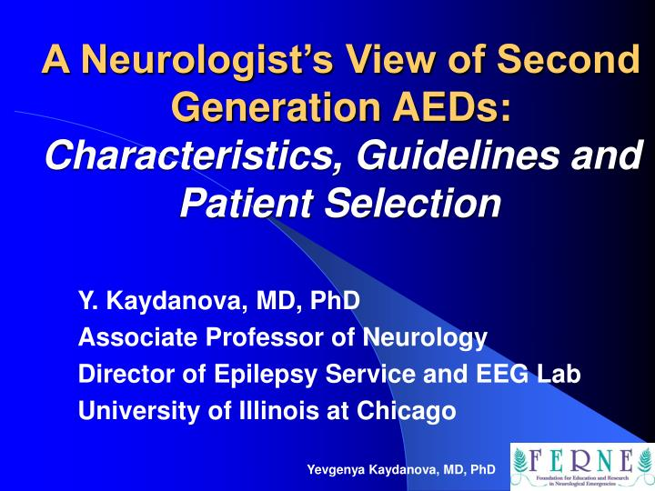 a neurologist s view of second generation aeds characteristics guidelines and patient selection n.