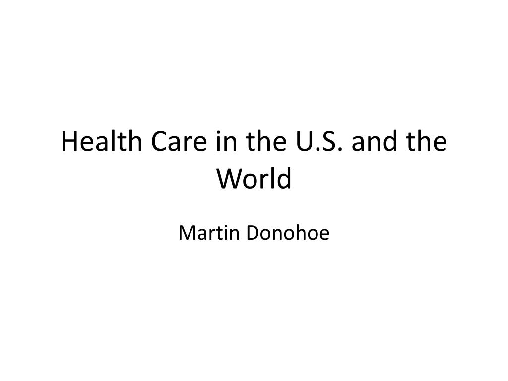 health care in the u s and the world l.