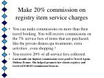 make 20 commission on registry item service charges