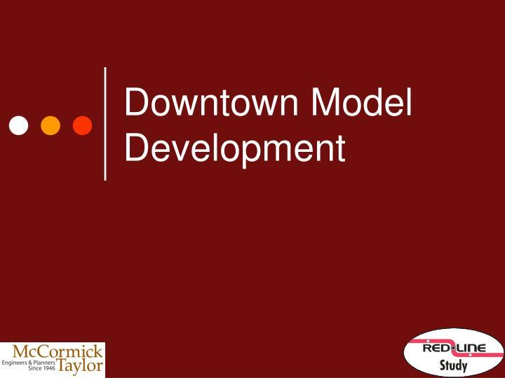 Downtown Model Development