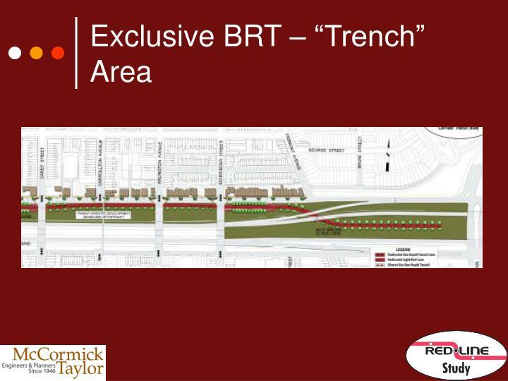 "Exclusive BRT – ""Trench"" Area"