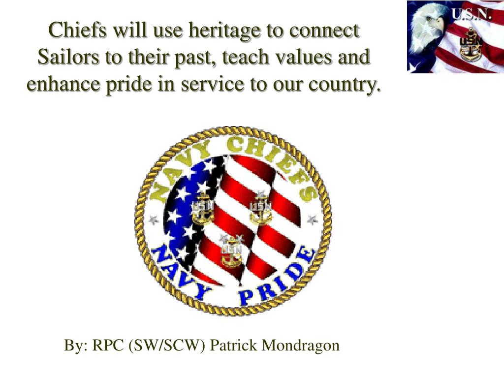 Chiefs will use heritage to connect Sailors to their past, teach values and enhance pride in service to our country.