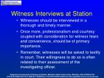 witness interviews at station