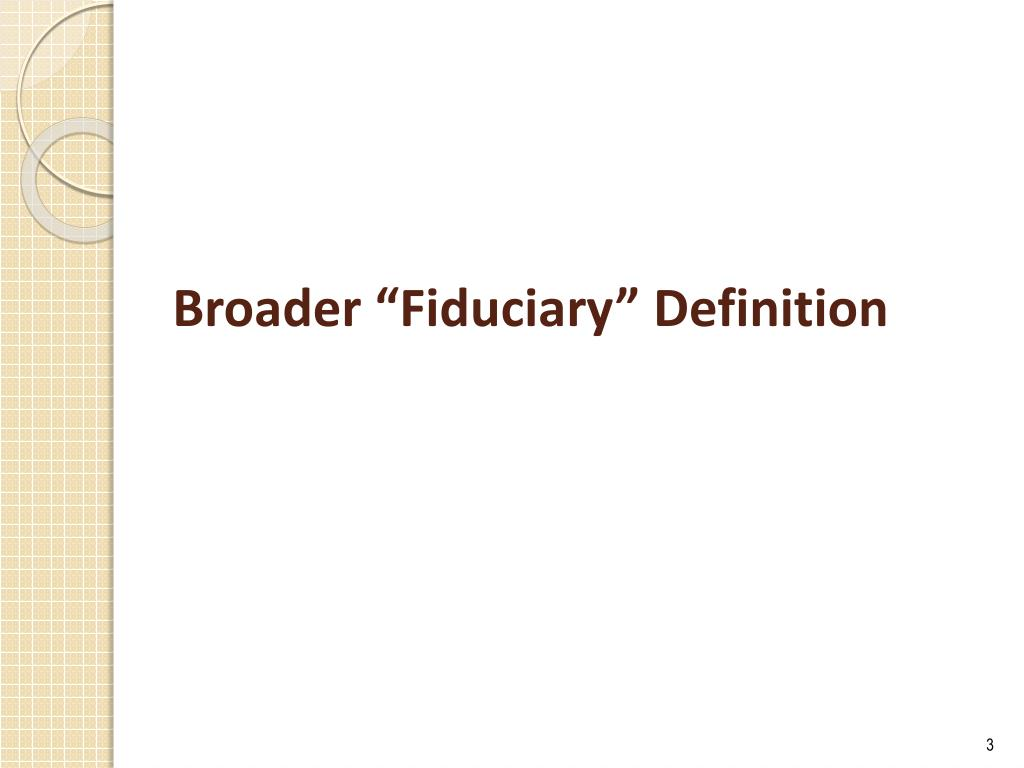 """Broader """"Fiduciary"""" Definition"""