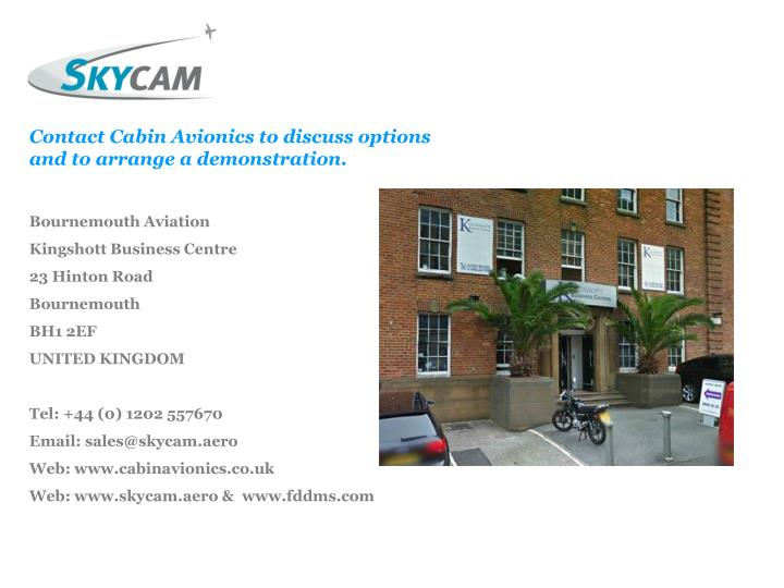 Contact Cabin Avionics to discuss options and to arrange a demonstration.
