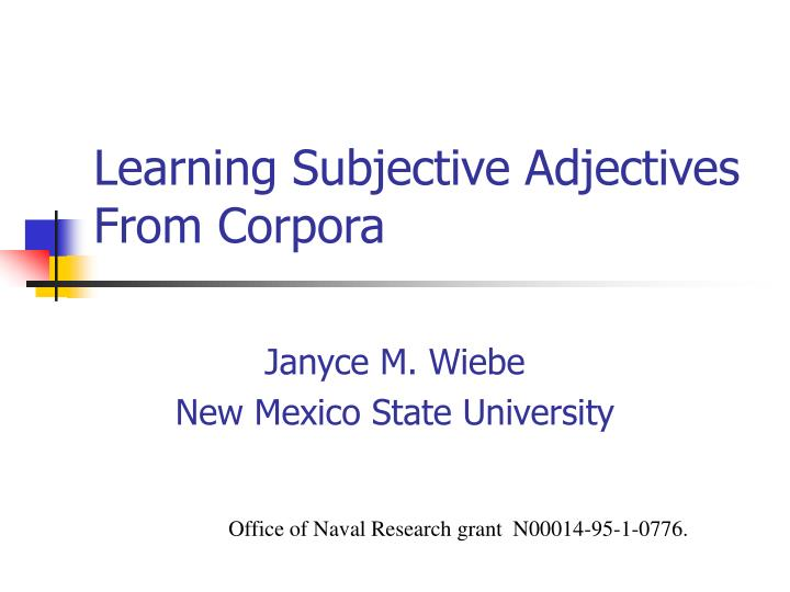 Learning subjective adjectives from corpora