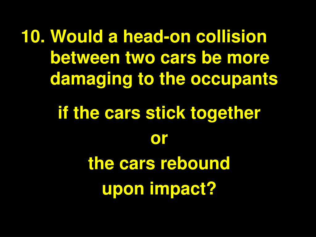 Would a head-on collision between two cars be more damaging to the occupants