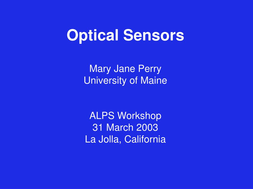 optical sensors mary jane perry university of maine alps workshop 31 march 2003 la jolla california l.