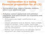 incineration is a losing financial proposition for all 5
