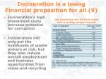 incineration is a losing financial proposition for all 9