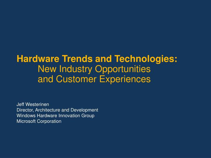 hardware trends and technologies new industry opportunities and customer experiences n.
