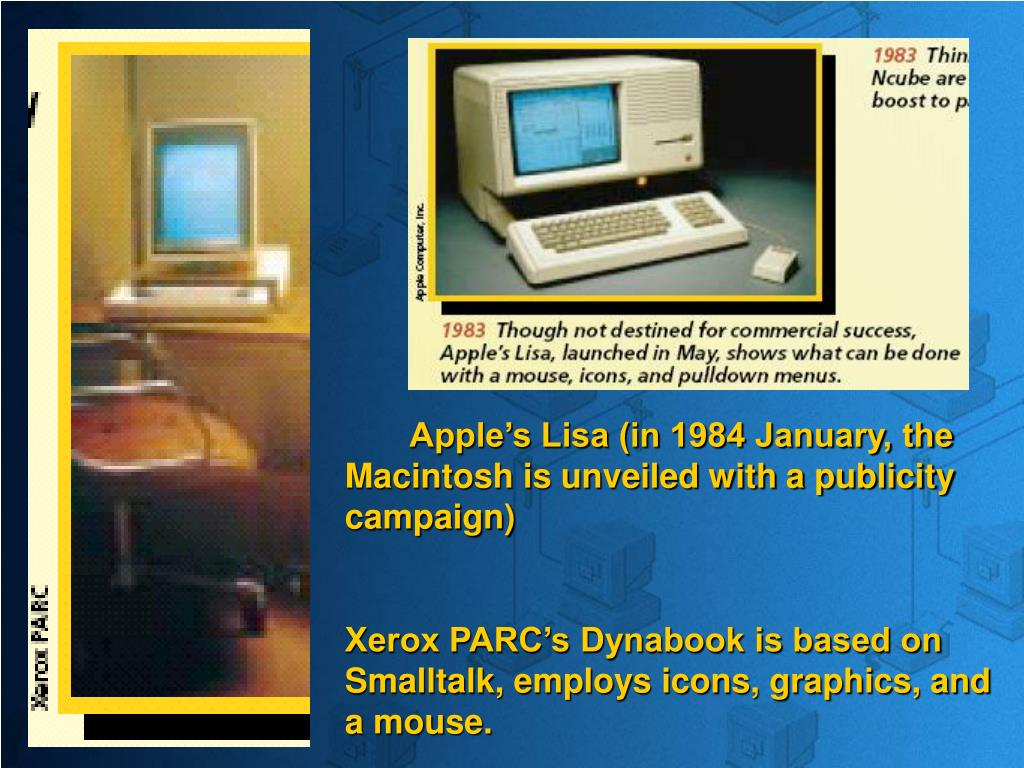 Apple's Lisa (in 1984 January, the Macintosh is unveiled with a publicity campaign)