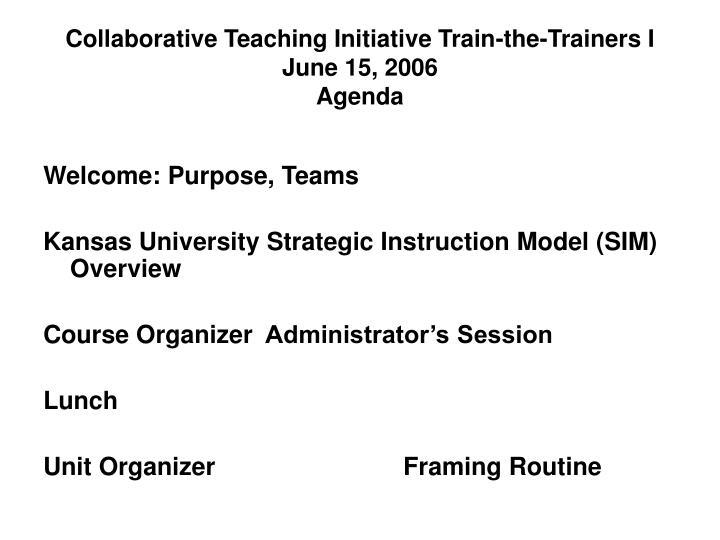 Collaborative teaching initiative train the trainers i june 15 2006 agenda