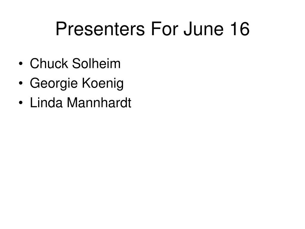 Presenters For June 16