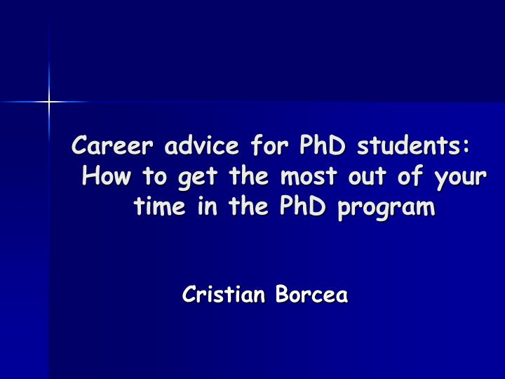 career advice for phd students how to get the most out of your time in the phd program n.