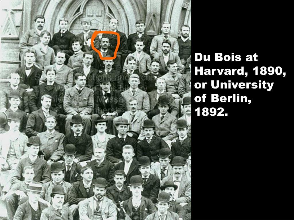 Du Bois at Harvard, 1890, or University of Berlin, 1892.