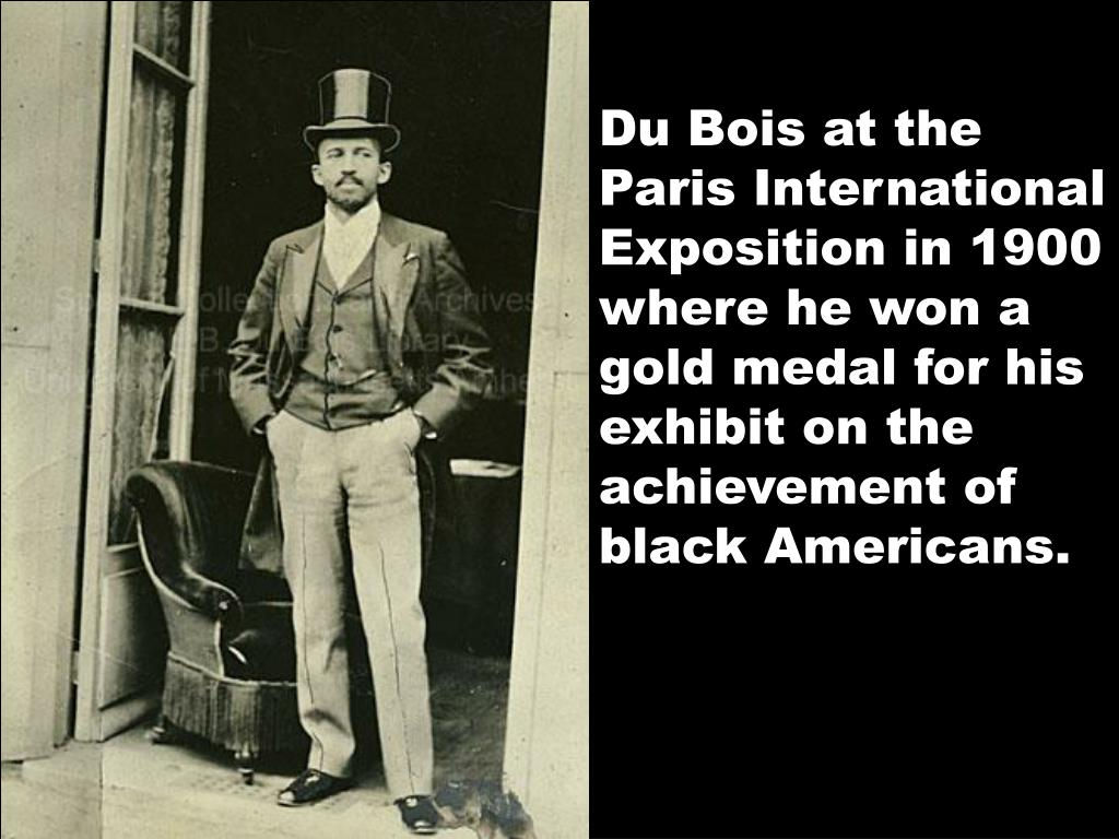 Du Bois at the Paris International Exposition in 1900 where he won a gold medal for his exhibit on the achievement of black Americans.