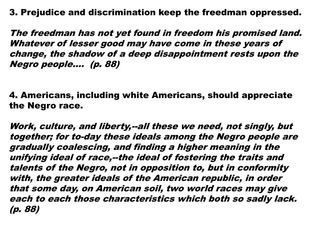 3. Prejudice and discrimination keep the freedman oppressed.