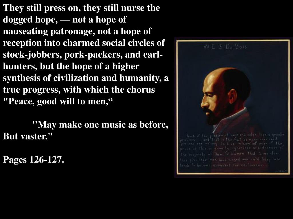 """They still press on, they still nurse the dogged hope, — not a hope of nauseating patronage, not a hope of reception into charmed social circles of stock-jobbers, pork-packers, and earl-hunters, but the hope of a higher synthesis of civilization and humanity, a true progress, with which the chorus """"Peace, good will to men,"""""""