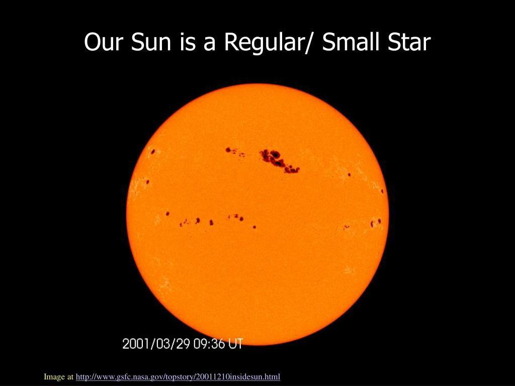 Our Sun is a Regular/ Small Star