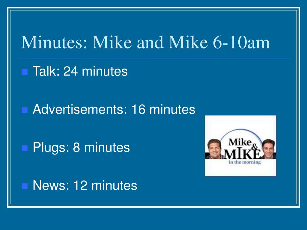 Minutes: Mike and Mike 6-10am
