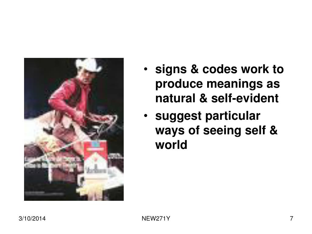 signs & codes work to produce meanings as natural & self-evident