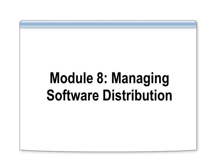 module 8 managing software distribution n.