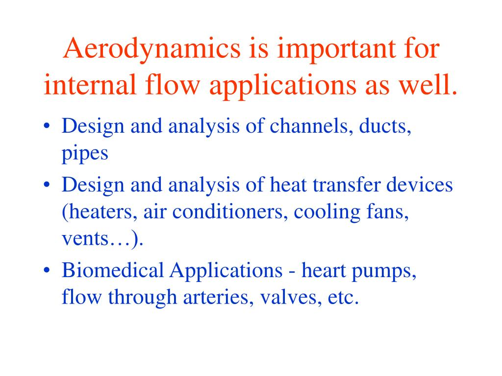 Aerodynamics is important for internal flow applications as well.