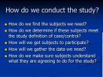 how do we conduct the study