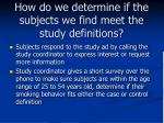 how do we determine if the subjects we find meet the study definitions