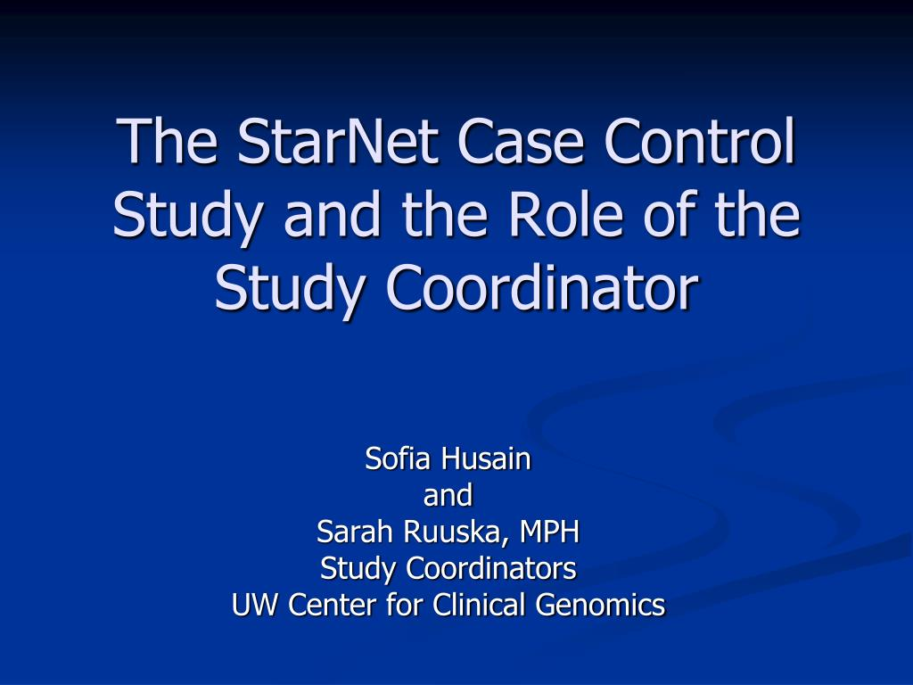 the starnet case control study and the role of the study coordinator l.