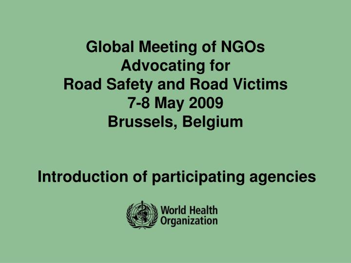 Global meeting of ngos advocating for road safety and road victims 7 8 may 2009 brussels belgium