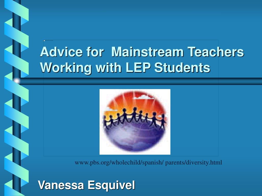 advice for mainstream teachers working with lep students l.
