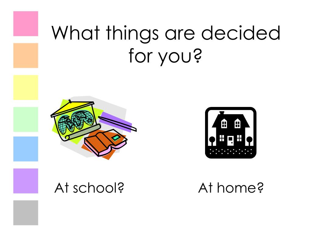 What things are decided for you?