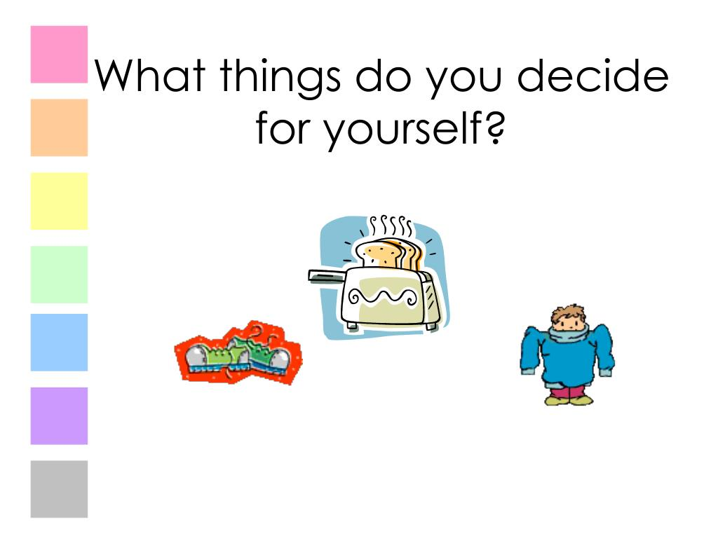 What things do you decide for yourself?
