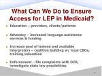 what can we do to ensure access for lep in medicaid