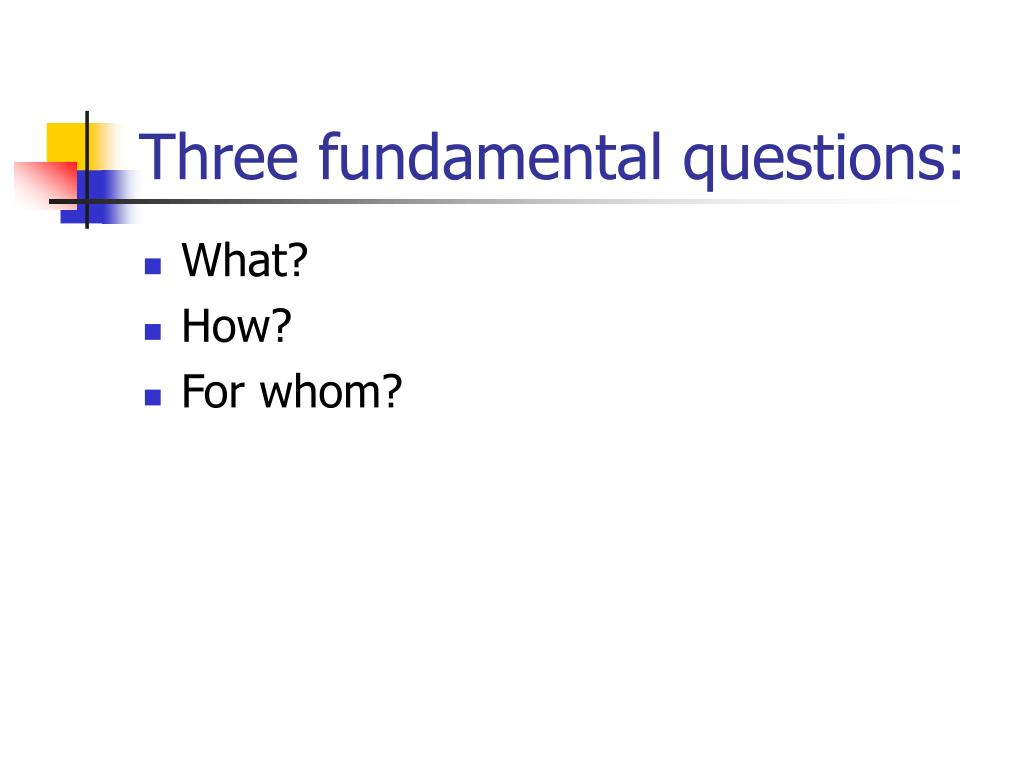Three fundamental questions: