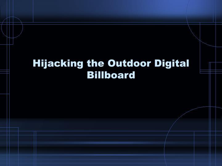 Hijacking the Outdoor Digital Billboard