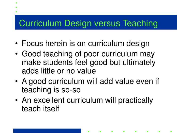 Curriculum Design versus Teaching