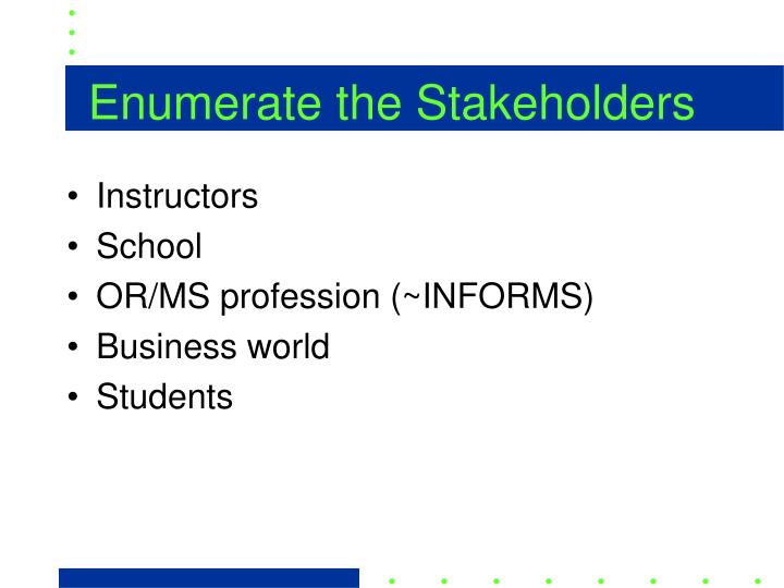 Enumerate the Stakeholders