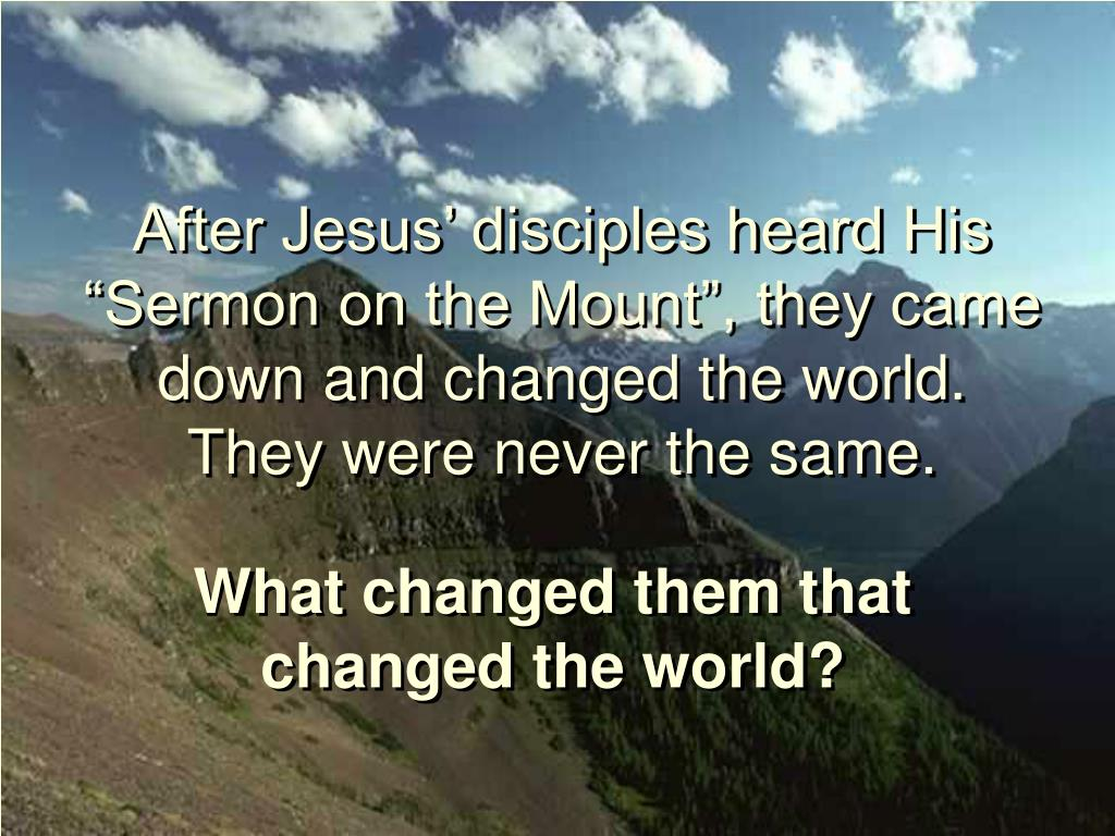 """After Jesus' disciples heard His """"Sermon on the Mount"""", they came down and changed the world."""